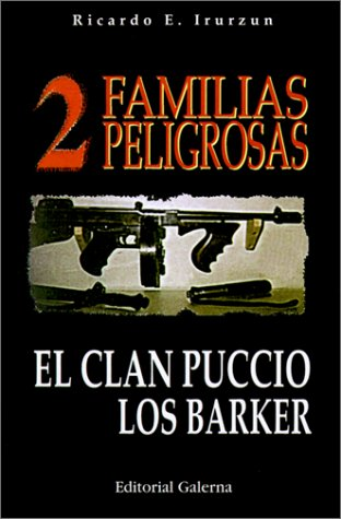 9789505563678: DOS Familias Peligrosas/Two Dangerous Families: El Clan Puccio, Los Barker/the Puccio Clan, the Barker (Spanish Edition)