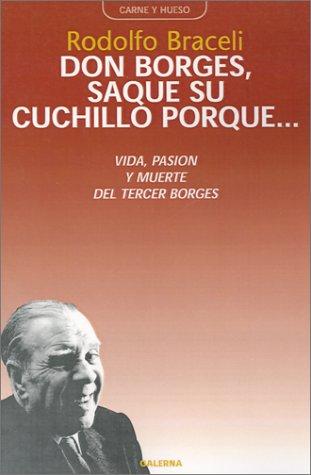 9789505563814: Don Borges, Saque Su Cuchillo Porque: Vida, Pasion Y Muerte Del Tercer Borges (Carne y Hueso) (Spanish Edition)