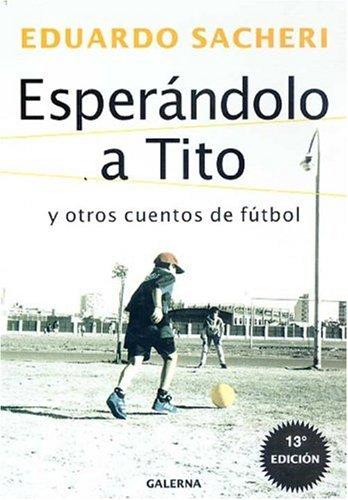 9789505563999: Esperandolo A Tito: Y Otros Cuentos De Futbol