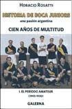 Cien años de multitud. Historia de Boca Juniors, una pasión argentina. I. El per&...