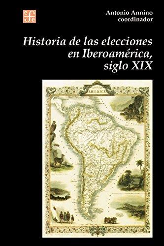 9789505572144: Historia de Las Elecciones En Iberoamerica, Siglo XIX: de La Formacion del Espacio Politico Nacional (Seccion de Obras de Historia)