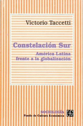 9789505572250: Constelación Sur : América Latina frente a la globalización (Seccion de Obras de Sociologia) (Spanish Edition)