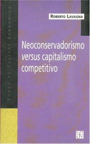 Neoconservadorismo versus capitalismo competitivo (Obras de Ismael: Lavagna Roberto