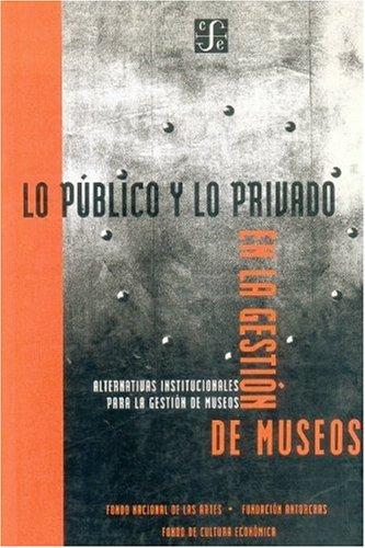 PUBLICO Y LO PRIVADO EN LA GESTION DE MUSEOS. ALTERNATIVAS INSTITUCIONALES PARA LA GESTIÓN ...