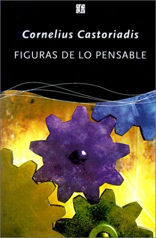 Figuras de Lo Pensable: Las Encrucijadas del: Cornelius Castoriadis, Piera