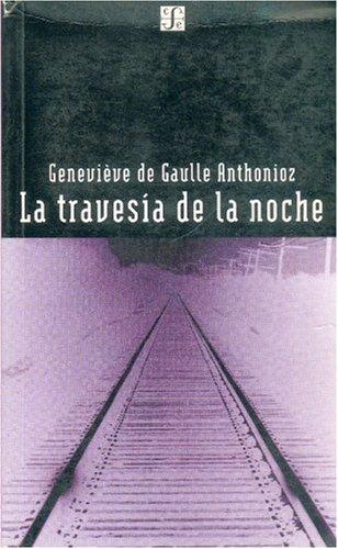 La travesía de la noche (Spanish Edition): Gaulle Anthonioz Genevi�ve de