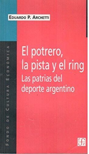 9789505574032: El potrero, la pista y el ring. Las patrias del deporte argentino (Spanish Edition)