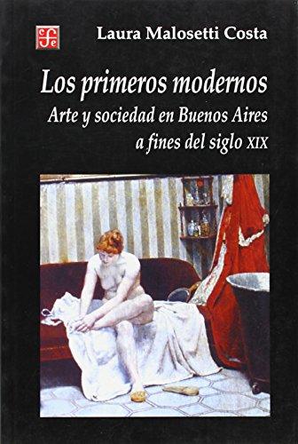 Los primeros modernos. Arte y sociedad en: Laura, Malosetti Costa