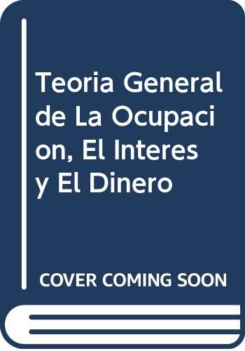 9789505574940: Teoria General de La Ocupacion, El Interes y El Dinero (Spanish Edition)