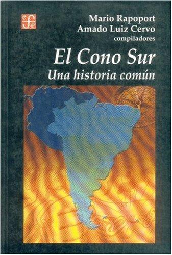 El cono sur. Una historia común: Rapoport, Mario/ Luiz Cervo, A. (comps.)