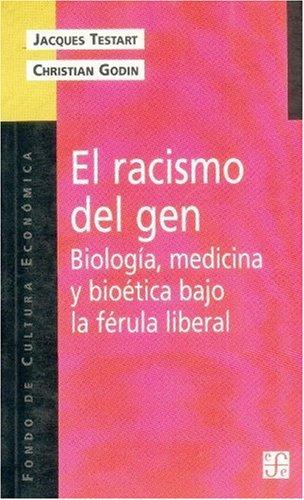 El racismo del gen: biología, medicina y: Testart, Jacques /