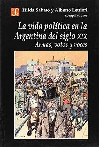 9789505575367: La vida politica en la Argentina del siglo XIX: Armas, Votos Y Voces