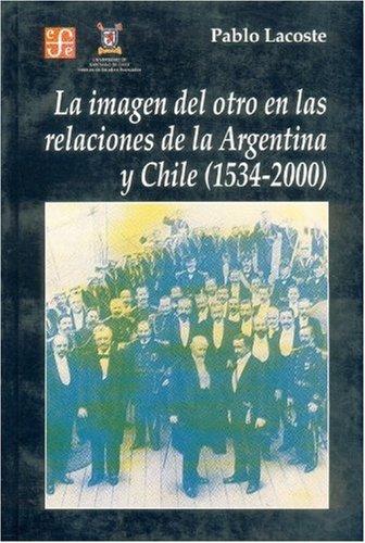 9789505575565: La imagen del otro en las relaciones de la Argentina y Chile (1534-2000) (Spanish Edition)