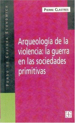 9789505576043: Arqueología de la violencia : la guerra en las sociedades primitivas (Spanish Edition)