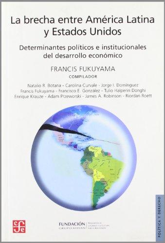 9789505576975: La brecha entre América Latina y Estados Unidos. Determinantes políticos e institucionales del desarrollo económico (Seccion de Obras de Politica y Derecho) (Spanish Edition)