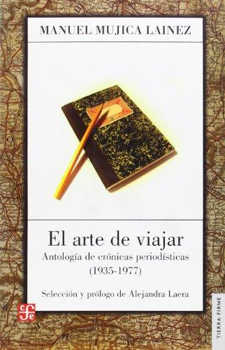El arte de viajar. Antología de crónicas periodísticas (1935-1977) (Spanish ...