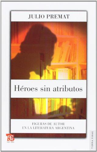 9789505577781: Heroes sin atributos: figuras de autor en la literatura Argentina (Tierra Firme)