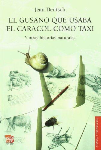 El gusano que usaba el caracol como taxi y otras historias naturales: Deutsch, Jean
