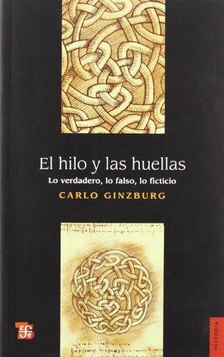 9789505578375: El hilo y las huellas. Lo verdadero, lo falso, lo ficticio (Historia) (Spanish Edition)