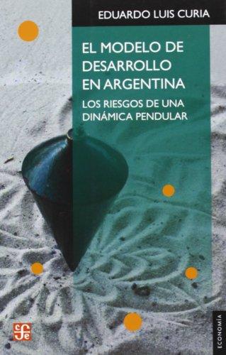 MODELO DE DESARROLLO EN ARGENTINA (Spanish Edition): CURIA EDUARDO LUIS