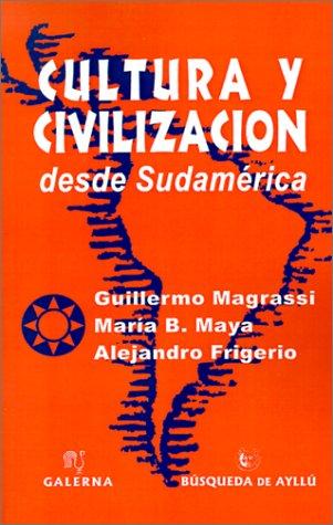 CULTURA Y CIVILIZACION DESDE SUDAMERICA: MAGRASSI, G., Y OTROS