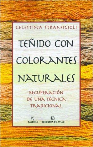 9789505600687: Tenido Con Colorantes Naturales: Recuperacion de una Tecnica Tradicional (Coleccion) (Spanish Edition)