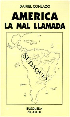 America, la mal llamada : introduccion a la Historia de Sudaquia.-- ( Historia y sociedad ): ...