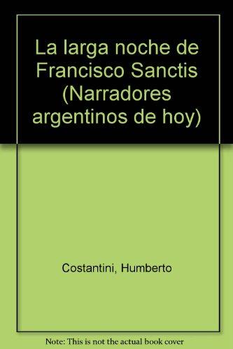 9789505610525: La larga noche de Francisco Sanctis (Narradores argentinos de hoy)