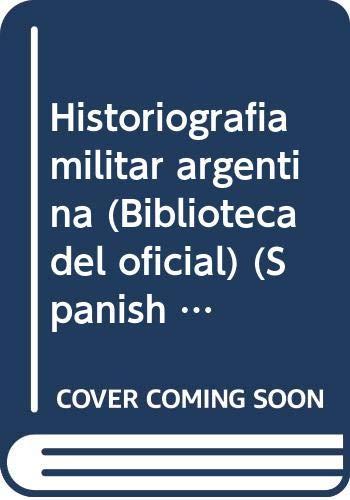 Historiografia militar argentina (Biblioteca del oficial) (Spanish: Roberto Etchepareborda