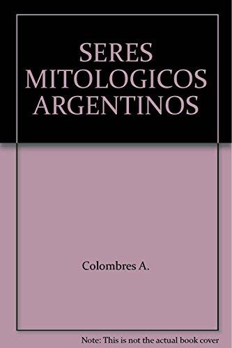 9789505634743: SERES MITOLOGICOS ARGENTINOS