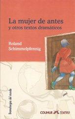 9789505635726: La mujer de antes y otros textos dramáticos