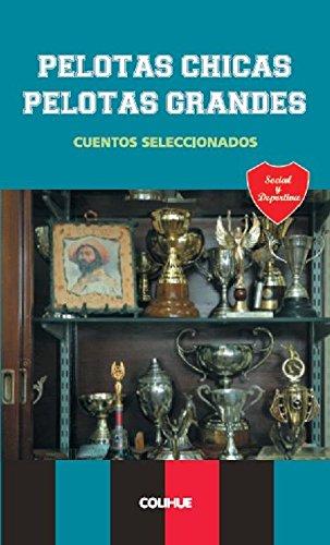 9789505637706: Pelotas Chicas, Pelotas Grandes (Spanish Edition)