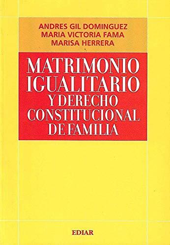 MATRIMONIO IGUALITARIO Y DERECHO CONSTITUCIONAL DE FAMILIA: Herrera, Gil Dominguez