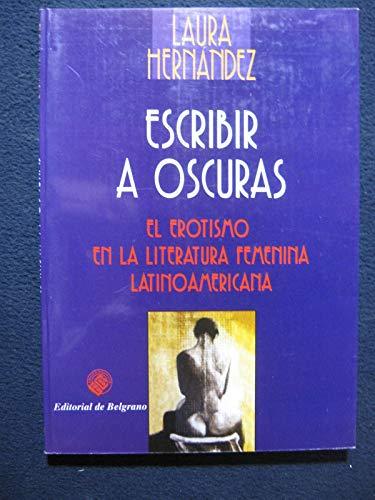 Escribir a Oscuras: El Erotismo en la Literatura Femenina Latinoamericana: Hernandez, Laura