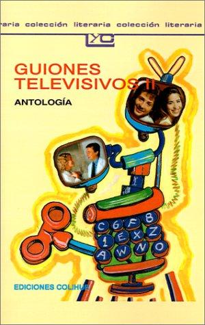9789505811267: Guiones Televisivos II: Antologia. (Coleccion Literaria Lyc (Leer y Crear)) (Spanish Edition)
