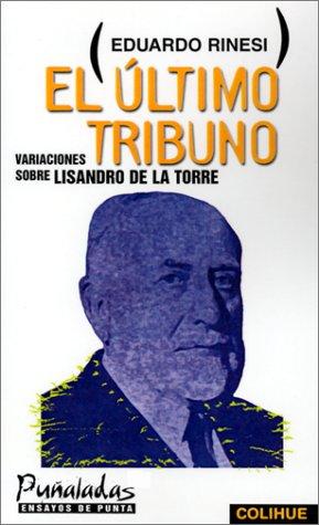 9789505811724: El Ultimo Tribuno: Variaciones Sobre Lisandro de la Torre (Punaladas) (Spanish Edition)