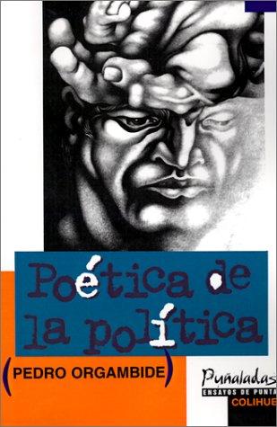 POETICA DE LA POLITICA: ORGAMBIDE, PEDRO