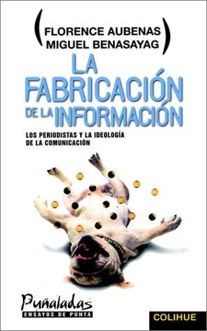 9789505812318: La Fabricacion de La Informacion: Los Periodistas y La Ideologia de La Comunicacion