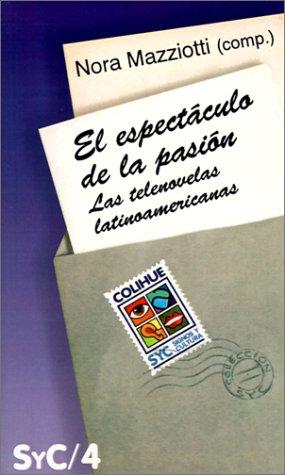 9789505812448: El Espectaculo de La Pasion: Las Telenovelas Latinoamericanas (Coleccion Signos y Cultura) (Spanish Edition)
