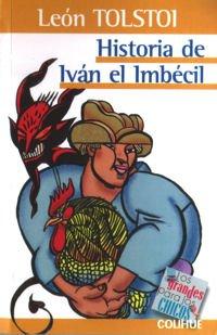Historia de Ivan El Imbecil (Spanish Edition): Tolstoy, Leo