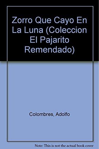 9789505814213: El Zorro Que Cayo En LA Luna (EL PAJARITO REMENDADO/THE FOX WHO FELL INTO THE MOON) (Spanish Edition)