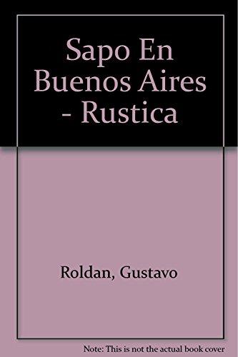 Sapo En Buenos Aires - Rustica (Spanish Edition): Roldan, Gustavo