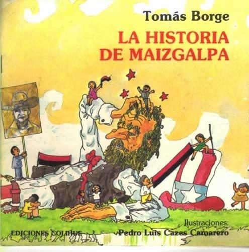 La Historia de Maizgalpa (Spanish Edition): Tomas Borge