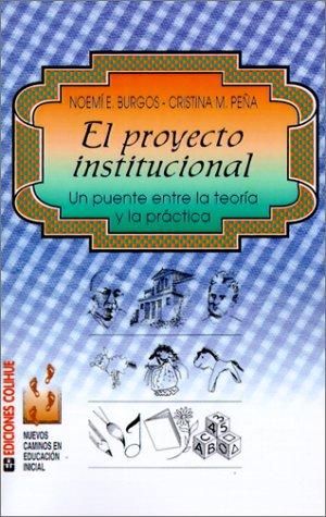 EL PROYECTO INSTITUCIONAL. UN PUENTE ENTRE LA TEORIA Y LA PRACTICA: BURGOS, NOEMI E.; PEÑA, ...