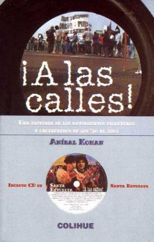 9789505817887: A Las Calles!: Una Historia de Los Movimientos Piqueteros y Caceroleros de Los '90 Al 2002 (Serie Protagonistas)