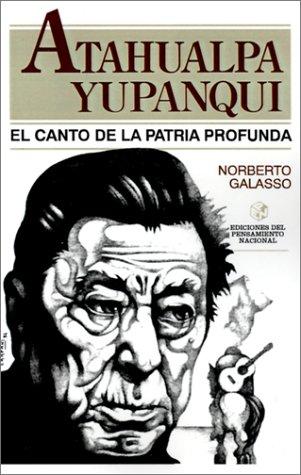 9789505817979: Atahualpa Yupanqui: El Canto de la Patria Profunda (Coleccion