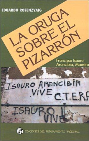 9789505818037: La Oruga Sobre el Pizarron: Francisco Isauro Arancibia, Maestro
