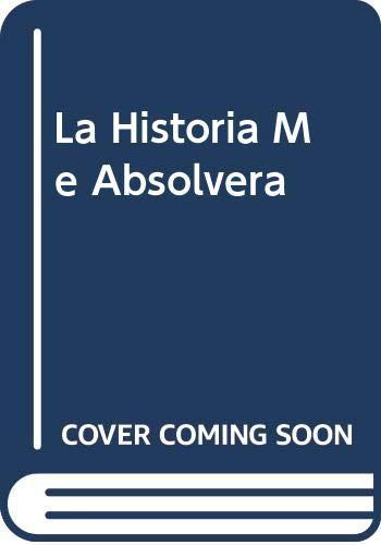 La Historia Me Absolvera (Spanish Edition): Castro, Fidel