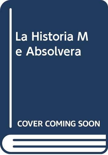9789505818044: La Historia Me Absolvera (Spanish Edition)