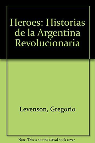 9789505818174: Heroes: Historias de la Argentina Revolucionaria (Spanish Edition)